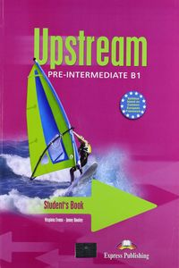Virginia Evans, Jenny Dooley (Express Publishing) Upstream Pre-Intermediate B1