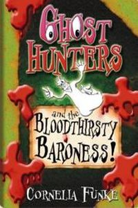 Корнелия Функе Ghosthunters and the Bloodthirsty Baroness