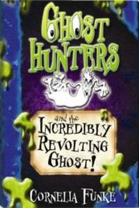 Корнелия Функе Ghosthunters and the Incredibly Revolting Ghost