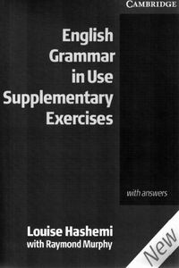 Louise Hashemi with Raymond Murphy (Cambridge University Press) English Grammar in Use Supplementary Exercises. With answers